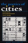 POETICS OF CITIES: DESIGNING NEIGHBORHOODS THAT WORK