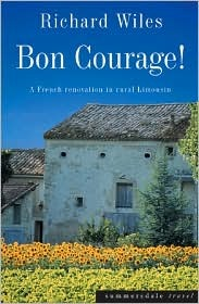 Ebook Bon Courage!: A French Renovation in Rural Limousin by Richard Wiles read!