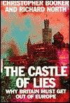 The Castle of Lies: Why Britain Must Get Out of Europe