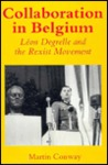 Collaboration In Belgium: Léon Degrelle And The Rexist Movement, 1940 1944