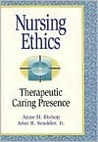 Nursing Ethics: Therapeutic Caring Presence