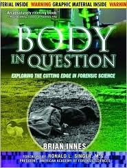 Body in Question: Exploring the Cutting Edge in Forensic Science