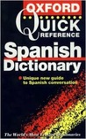 The Oxford Quick Reference Spanish Dictionary: Spanish English, English Spanish = Español Inglés, Inglés Español