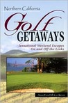 Northern California Golf Getaways: Sensational Weekend Escapes On and Off the Links