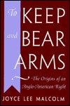 To Keep and Bear Arms: The Origins of an Anglo-American Right,