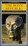 The Bonn Republic: West German Democracy, 1945-1990