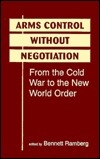 Arms Control Without Negotiation: From The Cold War To The New World Order