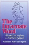 The Incarnate Word: Perspectives on Jesus in the Fourth Gospel