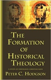 The Formation of Historical Theology: A Study of Ferdinand Christian Baur