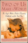 Two of Us Make a World: The Single Mother's Guide to Pregnancy, Childbirth, and the First Year