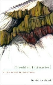 Troubled Intimacies: A Life in the Interior West