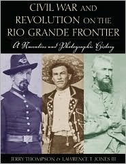 civil-war-and-revolution-on-the-rio-grande-frontier-a-narrative-and-photographic-history