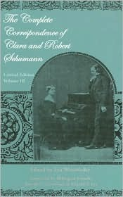 The Complete Correspondence of Clara and Robert Schumann: Critical Edition. Volume III