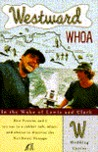 Westward Whoa: In the Wake of Lewis and Clark