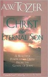 Christ the Eternal Son by A.W. Tozer