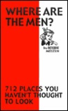 Where Are the Men?: 712 Places You Haven't Thought to Look