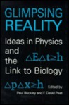 Glimpsing Reality: Ideas in Physics and the Link to Biology