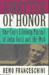 A Matter of Honor: One Cop's Lifelong Pursuit of John Gotti and the Mob