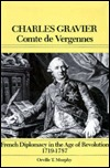 Charles Gravier, Comte de Vergennes: French Diplomacy in the Age of Revolution, 1719-1787