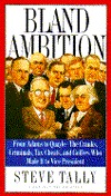 Bland Ambition: From Adams to Quayle-- The Cranks, Criminals, Tax Cheats, and Golfers Who Made It to Vice President