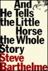 And He Tells the Little Horse the Whole Story