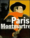 Paris Montmarte: Modern Masters and the Mecca of Modern Art, 1860-1920