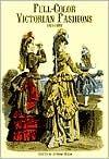 Full-Color Victorian Fashions: 1870-1893