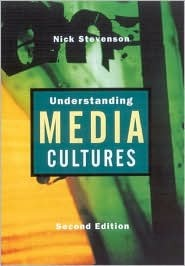 Understanding Media Cultures: Social Theory and Mass Communication