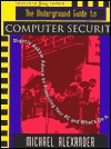 The Underground Guide to Computer Security: Slightly Askew Advice on Protecting Your PC and What S on It