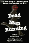 Dead Man Running: The True Story of a Secret Agent's Escape from the IRA and the Mi5