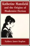 Katherine Mansfield and the Origins of Modernist Fiction