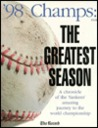 '98 Champs: The Greatest Season, a Chronicle of the Yankees' Amazing Journey to the World Championship