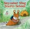 Seymour Slug Starts School by Carey Armstrong-Ellis