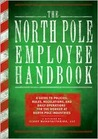The North Pole Employee Handbook: A Guide to Policies, Rules, Regulations and Daily Operations for the Worker at North Pole Industries