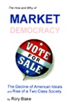 The How and Why of Market Democracy: The Decline of American Ideals and Rise of a Two Class Society