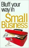 The Bluffer's Guide to Small Business: Bluff Your Way in Small Business