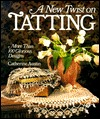 A New Twist On Tatting by Catherine Austin