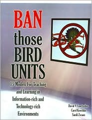 Ban Those Bird Units! 15 Models for Teaching and Learning in Information-rich and Technology-rich Environments