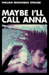 Ebook Maybe I'll Call Anna by William Browning Spencer PDF!