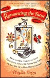 Romancing the Tarot: How to Use Tarot to Find True Love Spice Up Your Sex Life or Let Go of a Bad R