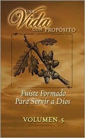 Una Vida Con Proposito Volumen 5: Fuiste Formado Para Servir a Dios