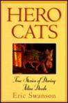 Hero Cats: True Stories of Daring Feline Deeds
