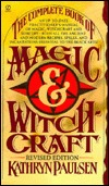 The Complete Book of Magic And Witchcraft by Kathryn Paulsen