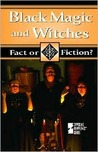 Black Magic and Witches (Fact or Fiction?)