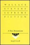 Wallace Stevens' Supreme Fiction: A New Romanticism