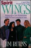 Spirit Wings: Taking Off in Your Relationship with God and Learning to Soar