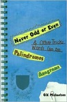Never Odd or Even: Palindromes, Anagrams & Other Tricks Words Can Do