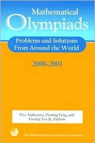 Mathematical Olympiads 2000-2001: Problems and Solutions from Around the World