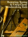Restoring, Tuning  Using Classic Woodworking Tools