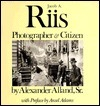 Jacob A. Riis: Photographer and Citizen